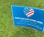 Hate Has No Home Here signs can be found throughout campus. Photo by Laura Sansom.